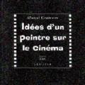 Marcel Gromaire - Idées d'un peintre sur le cinéma. suivi de Le cinéma actuel et ses deux tendances.