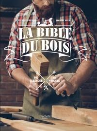 Marcel Guedj et Michel Beauvais - La bible du bois - 100 essences, 15 projets.