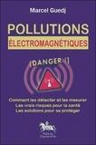 Marcel Guedj - Pollutions électromagnétiques - Comment les détecter et les mesurer, les vrais risques pour la santé, les solutions pour se protéger.