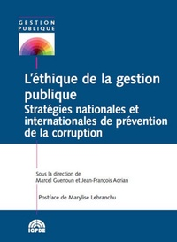 Marcel Guenoun et Jean-François Adrian - L'éthique de la gestion publique - Stratégies nationales et internationales de prévention de la corruption.