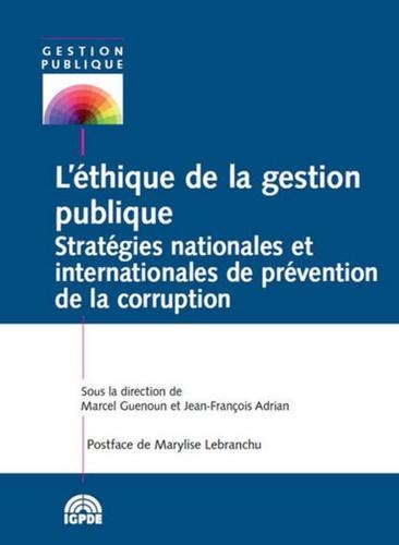 L'éthique de la gestion publique. Stratégies nationales et internationales de prévention de la corruption