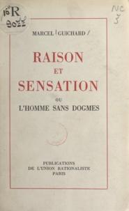 Marcel Guichard - Raison et sensation - Ou L'homme sans dogmes, essai sur l'histoire de l'entendement.