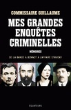 Marcel Guillaume - Mes grandes enquêtes criminelles - De la bande à Bonnot à l'affaire Stavisky.