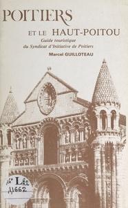 Marcel Guilloteau et  Collectif - Poitiers et le Haut-Poitou - Guide touristique du Syndicat d'initiative de Poitiers.