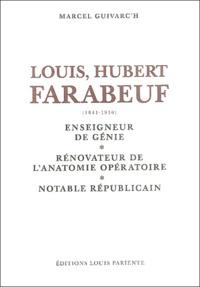 Marcel Guivarc'h - Louis Hubert Faraboeuf (1841-1910) - Enseigneur de génie, rénovateur de l'anatomie opératoire, notable républicain.