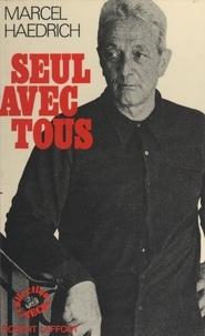 Marcel Haedrich - Seul avec tous.