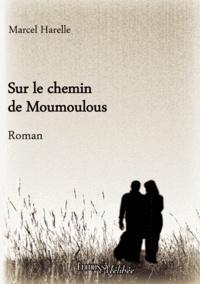 Marcel Harelle - Sur le chemin de Moumoulous.