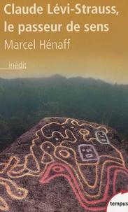 Marcel Hénaff - Claude Levi-Strauss, le passeur de sens.