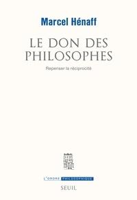 Marcel Hénaff - Le don des philosophes - Repenser la réciprocité.