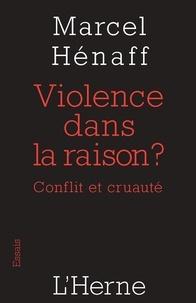 Marcel Hénaff - Violence dans la raison ? - Conflit et cruauté.