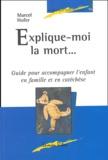 Marcel Hofer - Explique-moi la mort... - Guide pour accompagner l'enfant en famille et en catéchèse.