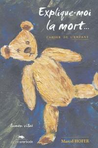 Marcel Hofer - Explique-moi la mort - Cahier de l'enfant.