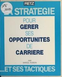 Marcel Husson et Annie Herschlikowitz - La stratégie pour gérer ses opportunités de carrière et ses tactiques.