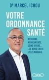 Marcel Ichou - Votre ordonnance santé - Médecins, médicaments, soins divers... Les bons choix et les mauvais.