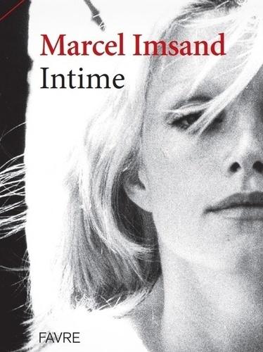 Marcel Imsand - Intime - Son atelier, ses rencontres, ses virages, ses confidences, sa famille.