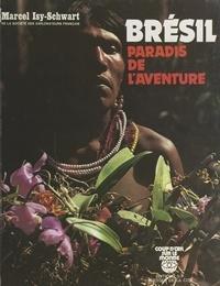 Marcel Isy-Schwart et Cyril Isy-Schwart - Brésil, paradis de l'aventure.