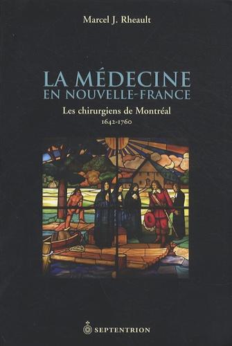 Marcel J. Rheault - La médecine en Nouvelle-France - Les chirurgiens de Montréal 1642-1760.