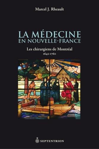 La médecine en Nouvelle-France. Les chirurgiens de Montréal 1642-1760