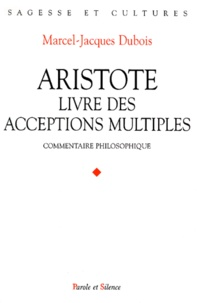 Marcel-Jacques Dubois - LIVRE DES ACCEPTIONS MULTIPLES, ARISTOTE. - Commentaire philosophique.