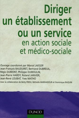 Marcel Jaeger et Betty Fredj - Diriger un établissement ou un service en action sociale et médico-sociale.