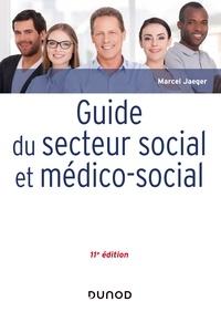 Marcel Jaeger - Guide du secteur social et médico-social - 11e éd..