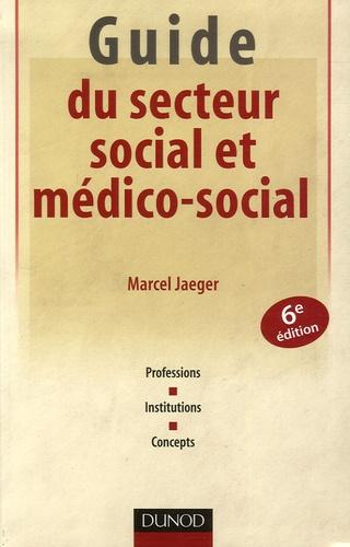 Marcel Jaeger - Guide du secteur social et médico-social - Professions, institutions, concepts.