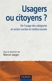 Marcel Jaeger et  Collectif - Usagers ou citoyens ? - De l'usage des catégories en action sociale et médico-sociale.