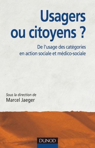 Marcel Jaeger et Marc Bernardot - Usagers ou citoyens ? - De l'usage des catégories en action sociale et médico-sociale.