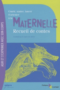 Courir, sauter, lancer, s'orienter - Recueil de contes- Des contes et des pratiques pour agir et s'exprimer avec son corps à la maternelle - Marcel Jallet |