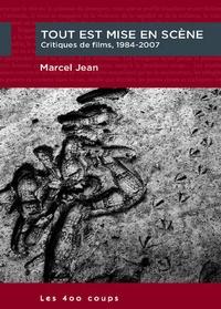 Marcel Jean - Tout est mise en scène - Critiques de films, 1984-2007.