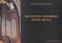Marcel-Joseph Godard - Dix petites tapisseries pour orgue.