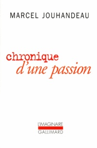 Marcel Jouhandeau - Chronique d'une passion.