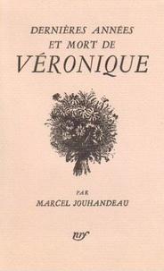 Marcel Jouhandeau - Dernières années et mort de Véronique.