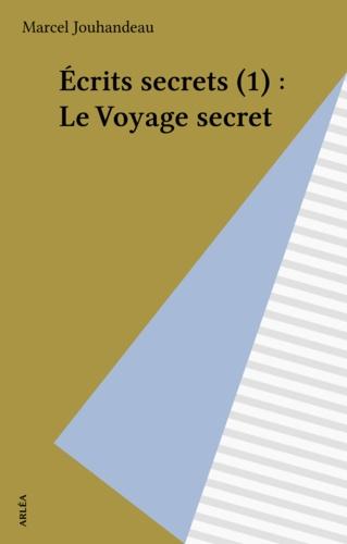 Ecrits secrets N°  1 Le Voyage secret