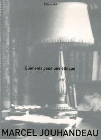 Marcel Jouhandeau - Eléments pour une éthique.