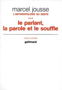 Marcel Jousse - L'ANTHROPOLOGIE DU GESTE. - Tome 3, Le parlant, la parole et le souffle.