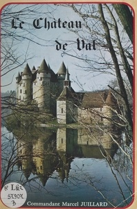 Marcel Juillard et Abel Beaufrère - Le château de Val - Commune de Lanobre (Cantal), près de Bort-les-Orgues (Corrèze), aux confins de l'Auvergne et du Limousin.