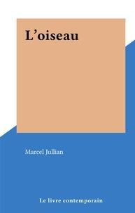 Marcel Jullian - L'oiseau.