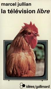 Marcel Jullian - La Télévision libre.