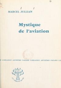 Marcel Jullian - Mystique de l'aviation.