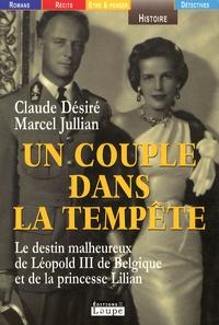 Marcel Jullian et Claude Désiré - Un couple dans la tempête - Le destin malheureux de Léopold III de Belgique et de la princesse Lilian.