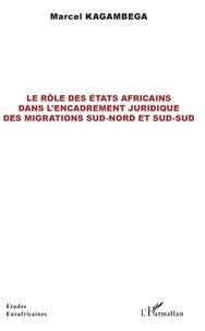 Marcel Kagambega - Le rôle des Etats africains dans l'encadrement juridique des migrations sud-nord et sud-sud.