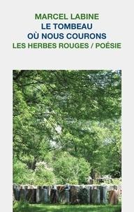 Marcel Labine - Le tombeau où nous courons.
