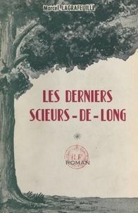 Marcel Lagrafeuille - Les derniers scieurs-de-long.