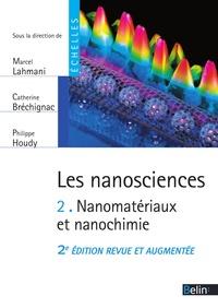 Marcel Lahmani et Catherine Bréchignac - Les nanosciences (Tome 2) - Nanomatériaux et nanochimie - Nanomatériaux et nanochimie.