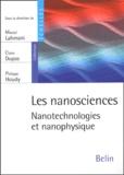 Marcel Lahmani et Claire Dupas - Les nanosciences - Nanotechnologies et nanophysique.