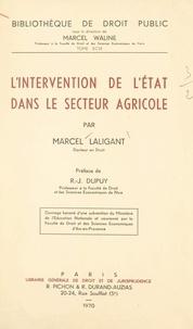 Marcel Laligant et René-Jean Dupuy - L'intervention de l'État dans le secteur agricole.
