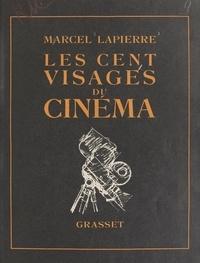 Marcel Lapierre et Renée Carl - Les cent visages du cinéma - Orné de 64 planches hors texte en héliogravure et de 161 dessins ou croquis in texte.