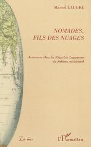 Marcel Laugel - Nomades, fils des nuages - Aventures chez les Réguibat Leguacem du Sahara occidental.