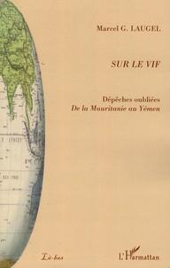 Marcel Laugel - Sur le vif - Dépêches oubliées, De la Mauritanie au Yémen.